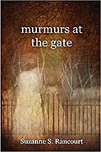 murmurs at the gate by Suzanne S. Rancourt