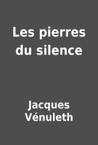 Les pierres du silence by Jacques Vénuleth