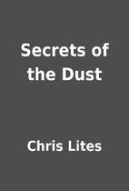 Secrets of the Dust by Chris Lites
