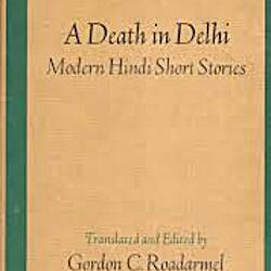 A Death in Delhi: Modern Hindi Short Stories by Gordon C  Roadarmel