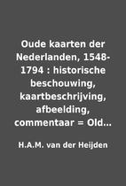 Oude kaarten der Nederlanden, 1548-1794 :…