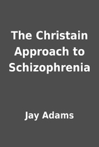 The Christain Approach to Schizophrenia by…