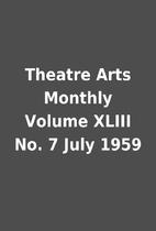 Theatre Arts Monthly Volume XLIII No. 7 July…