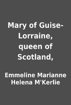 Mary of Guise-Lorraine, queen of Scotland,…