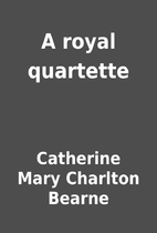 A royal quartette by Catherine Mary Charlton…