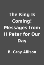 The King Is Coming! Messages from II Peter…