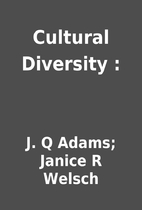 Cultural Diversity : by J. Q Adams; Janice R…