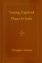 Young Zaphod Plays It Safe (in The More Than…