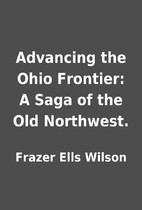 Advancing the Ohio Frontier: A Saga of the…