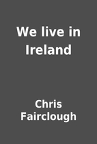 We live in Ireland by Chris Fairclough