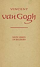 Vincent van Gogh: Sein Leben in Bildern by…
