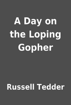 A Day on the Loping Gopher by Russell Tedder