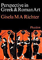 Perspective in Greek and Roman art by Gisela…