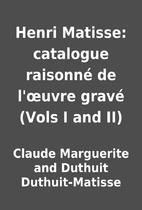 Henri Matisse: catalogue raisonné de…