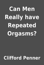 Can Men Really have Repeated Orgasms? by…