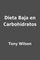 Dieta Baja en Carbohidratos by Tony Wilson