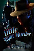 A Little Night Murder by J.S. Cook