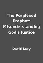 The Perplexed Prophet: Misunderstanding…