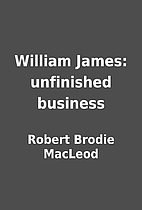 William James: unfinished business by Robert…