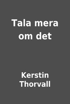 Tala mera om det by Kerstin Thorvall