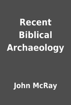 Recent Biblical Archaeology by John McRay