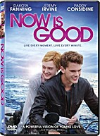 Now Is Good [2013 film] by Ol Parker