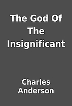 The God Of The Insignificant by Charles…