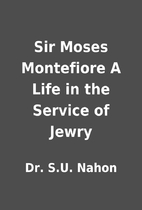 Sir Moses Montefiore A Life in the Service…