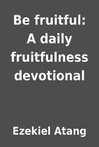 Be fruitful: A daily fruitfulness devotional…