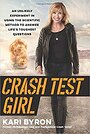 Crash test girl : an unlikely experiment in applying the scientific method to life by Kari Byron