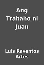 Ang Trabaho ni Juan by Luis Raventos Artes