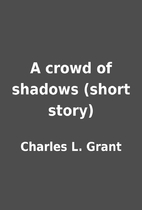 A crowd of shadows (short story) by Charles…