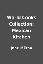 World Cooks Collection: Mexican Kitchen by…