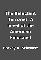 The Reluctant Terrorist: A novel of the…