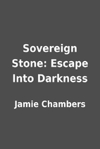 Sovereign Stone: Escape Into Darkness by…