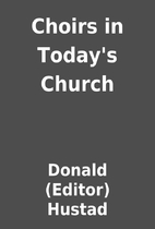 Choirs in Today's Church by Donald (Editor)…