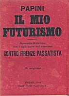 Il mio Futurismo. Seconda edizione con 1°…