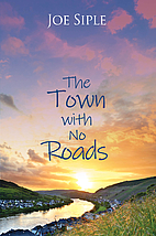 The Town with No Roads by Joe Siple