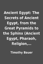 Ancient Egypt: The Secrets of Ancient Egypt,…