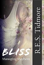 Bliss (Managing Mayhem, #1) by R.E.S Tidmore