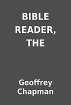BIBLE READER, THE by Geoffrey Chapman
