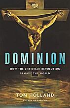 Dominion: How the Christian Revolution…