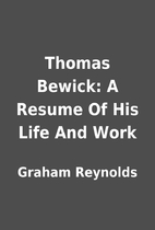 Thomas Bewick: A Resume Of His Life And Work…