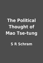 The Political Thought of Mao Tse-tung by S R…