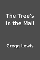 The Tree's In the Mail by Gregg Lewis