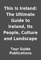 This Is Ireland: The Ultimate Guide to…
