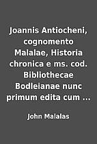 Joannis Antiocheni, cognomento Malalae,…