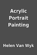 Acrylic Portrait Painting by Helen Van Wyk