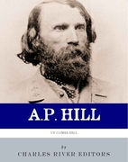 A.P. Hill: Up Comes Hill by Charles River…