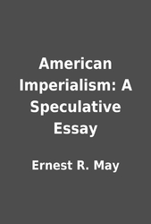 Essay Writing Examples For High School American Imperialism A Speculative Essay By Ernest R May  Librarything Compare And Contrast Essay On High School And College also Business Management Essay Topics American Imperialism A Speculative Essay By Ernest R May  English Narrative Essay Topics